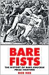 Bare Fists: The History of Bare-Knuckle Prize-Fighting