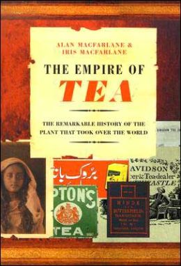 Empire of Tea: The Remarkable History of the Plant that Took Over the World