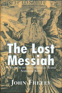Lost Messiah: In Search of the Mystical Rabbi Sabbatai Sevi