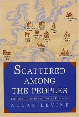 Scattered among the Peoples: The Jewish Diaspora in Twelve Portraits