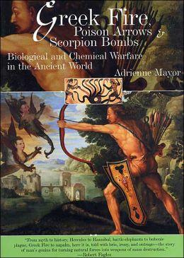 Greek Fire, Poison Arrows and Scorpion Bombs: Biological and Chemical Warfare in the Ancient World