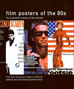 Film Posters of the 80s: The Essential Movies of the Decade from the Reel Poster Gallery