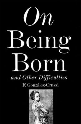 On Being Born: And Other Difficulties