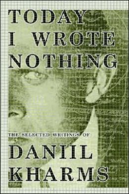 Today I Wrote Nothing: The Selected Writing of Daniil Kharms