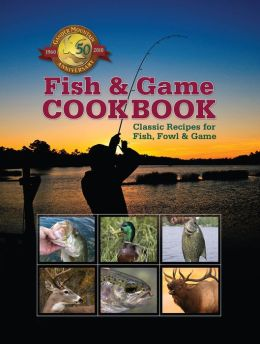 Fish and Game Cookbook: Over Two Hundred Time-Honored Recipes