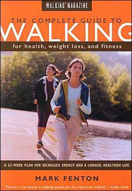 Walking Magazine The Complete Guide To Walking: for Health, Fitness, and Weight Loss