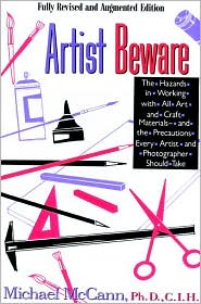 Artist Beware: The Hazards of Working with All Art and Craft Materials--And the Precautions Every Artist and Photographer Should Take
