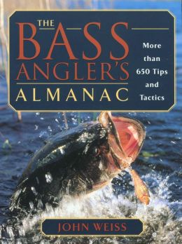 The Bass Anglers Almanac: More Than 650 Tips and Tactics