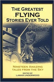 The Greatest Flying Stories Ever Told: Twenty-Seven Amazing Tales From The Skyway