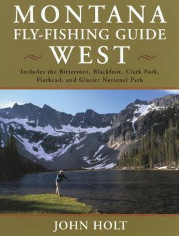 Montana Fly Fishing Guide West: West of the Continental Divide: Volume 1