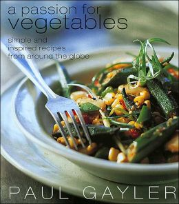Passion for Vegetables: Simple and Inspired Vegetarian Recipes from Around the Globe