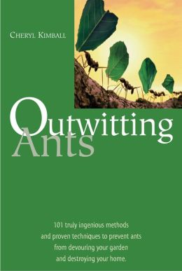 Outwitting Ants:101 Truly Ingenious Methods and Proven Techniques to Rid Your Home and Yard of Ants and Other Pesky Bugs