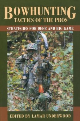 Bowhunting Tactics of the Pros: Strategies for Deer and Big Game