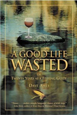 A Good Life Wasted: Twenty Years As a Fishing Guide