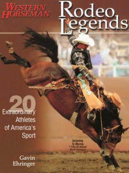 Rodeo Legends: 20 Extraordinary Athletes of America's Sport