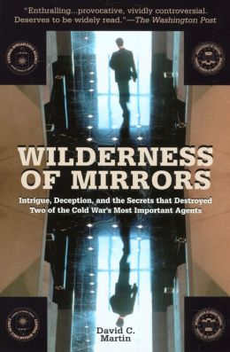 Wilderness of Mirrors: Intrigue, Deception and the Secrets That Destroyed Two of the Cold War's Most Important Agents
