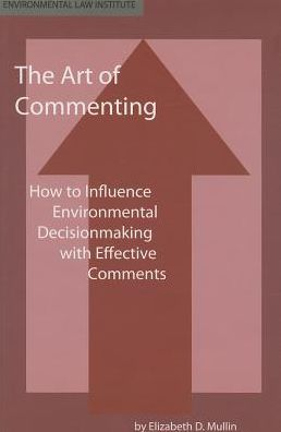 The Art of Commenting: How to Influence Environmental Decisionmaking with Effective Comments