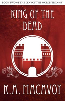 King of the Dead [Book Two of the Lens of the World Trilogy]