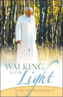 Walking in the Light: 30 Days with Pope John Paul II