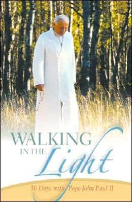 Walking in the Light: 30 Days with Pope John Paul II