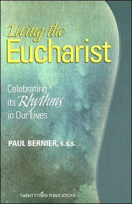 Living the Eucharist: Celebrating Its Rhythm in Our Lives