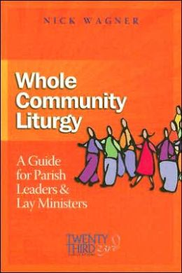 Whole Community Liturgy: A Guide for Parish Leaders and Lay Ministers