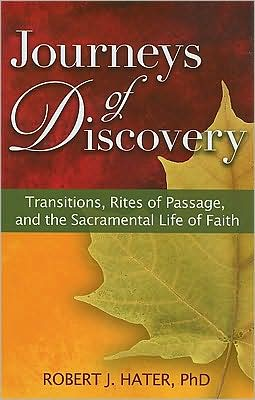 Journeys of Discovery: Transitions, Rites of Passage, and the Sacramental Life of Faith