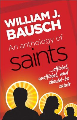 An Anthology of Saints: Official, Unofficial, and Should-Be Saints