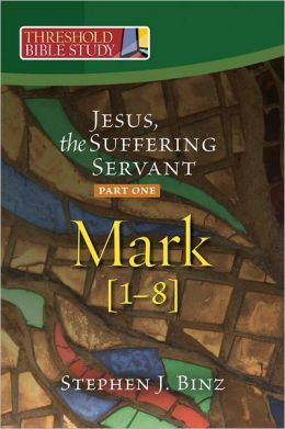Threshold Bible Study: Jesus, the Suffering Servant Part One: Mark 1-8