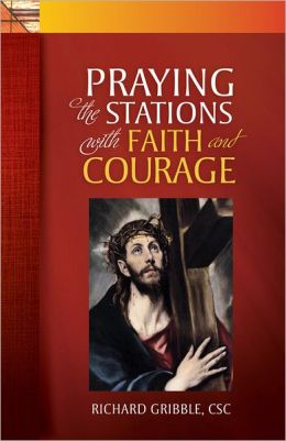 Praying the Stations: With Faith and Courage