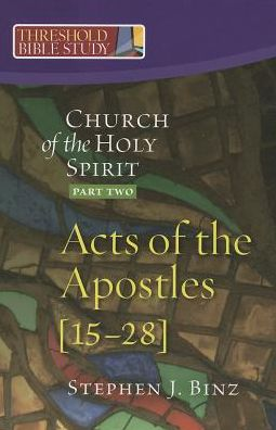 Threshold Bible Study: The Church of the Holy Spirit, Part Two, Acts of the Apostles 15-28