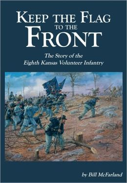 Keep the Flag to the Front: The Story of the Eighth Kansas Volunteer Infantry