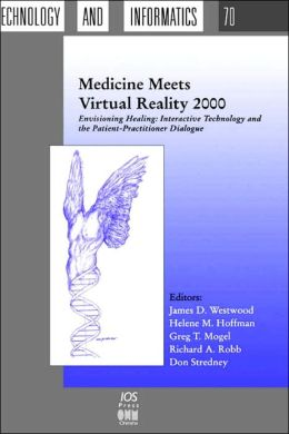 Medicine Meets Virtual Reality 2000: Envisioning Healing: Interactive Technology and the Patient-Practitioner Dialogue