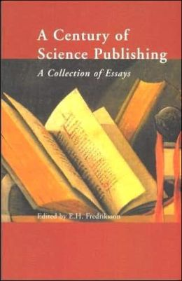A Century of Science Publishing: A Collection of Essays