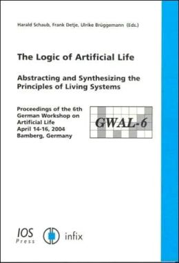 The Logic of Artificial Life: Abstracting and Synthesizing the Principles of Living Systems