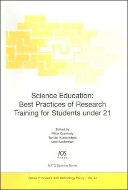 Science Education: Best Practices of Research Training for Students Under 21 (NATO Science: Science and Technology Policy, Vol. 47)