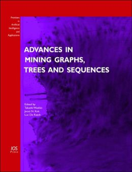 Advances in Mining Graphs, Trees and Sequences: Volume 124 Frontiers in Artificial Intelligence and Applications
