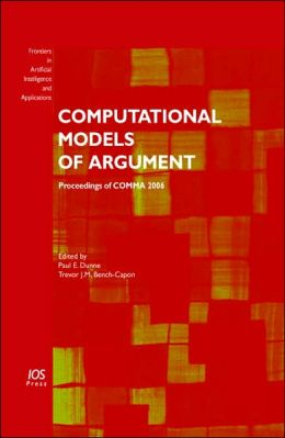 Computational Models of Argument: Proceedings of COMMA 2006, Volume 144 Frontiers in Artificial Intelligence and Applications