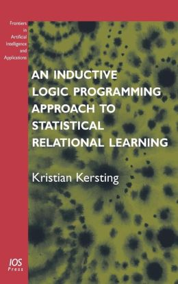 An Inductive Logic Programming Approach to Statistical Relational Learning: Volume 148 Frontiers in Artificial Intelligence and Applications