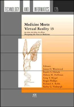Medicine Meets Virtual Reality 15 : In Vivo, in Vitro, in Silico: Designing the Next in Medicine