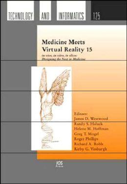 Medicine Meets Virtual Reality 15 : In Vivo, in Vitro, in Silico: Designing the Next in Medicine