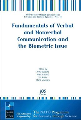Fundamentals of Verbal and Nonverbal Communication and the Biometric Issue - Volume 18 NATO Security through Science Series: Human and Societal Dynamics