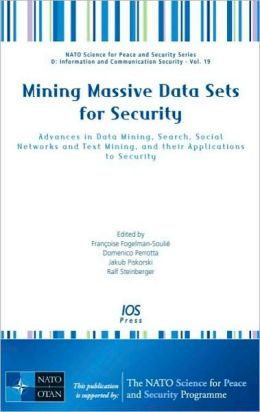Mining Massive Data Sets for Security: Advances in Data Mining, Search, Social Networks and Text Mining and their Applications to Security-Vol. 19 NATO Science for Peace and Security Series D: Information and Communication Security