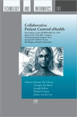 Collaborative Patient Centred eHealth - Proceedings of the HIT@HealthCare 2008 Joint Event: 25th MIC Congress, 3rd International Congress Sixi, Special ISV-NVKVV Event, 8th Belgian eHealth Symposium - Vol. 141 Studies in Health Technology and Informatics