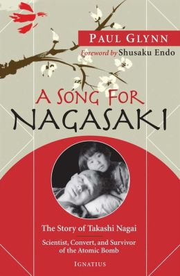 A Song for Nagasaki: The Story of Takashi Nagai - Scientist, Convert, and Survivor of the Atomic Bomb