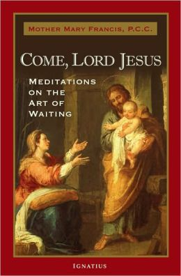 Come, Lord Jesus: Meditations on the Art of Waiting