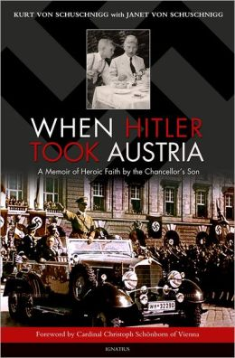 When Hitler Took Austria: A Memoir of Heroic Faith by The Chancellor's Son