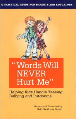 Words Will Never Hurt Me: Helping Kids Handle Teasing, Bullying and Putdowns