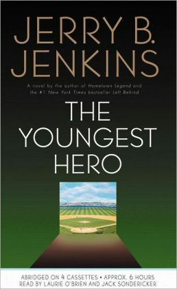 The Youngest Hero Jerry B. Jenkins, Laurie O'Brien and Jack Sondericker