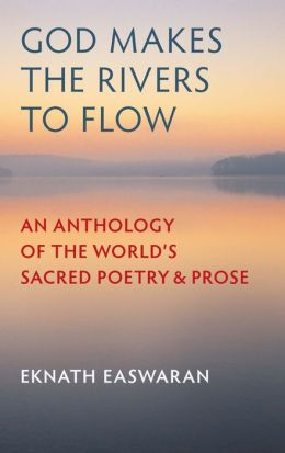 God Makes the Rivers to Flow: An Anthology of the World's Sacred Poetry and Prose